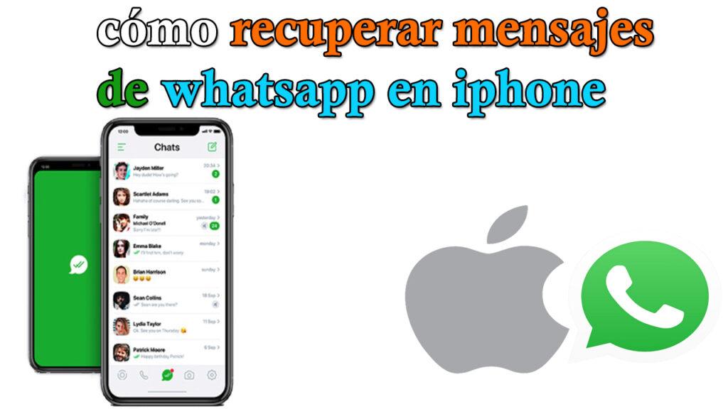 como recuperar mensajes de whatsapp en iphone -